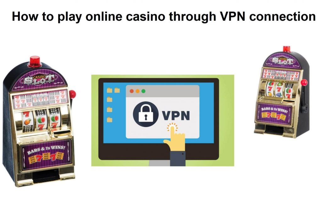 How to use VPN connection to access foreign online casino