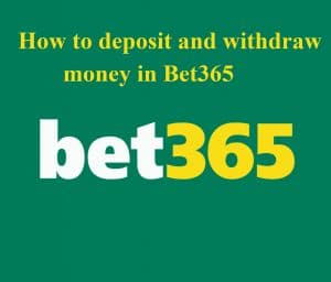 How to deposit and withdraw your money in Bet365 bookmaker