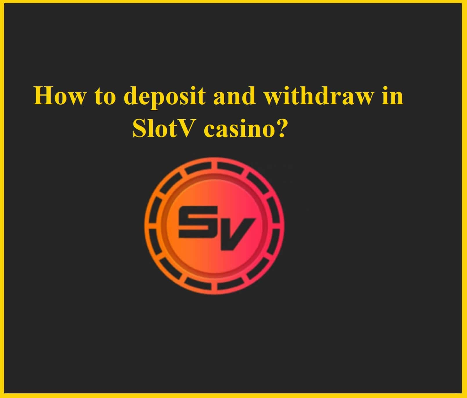 SlotV depositing and withdrawal of money