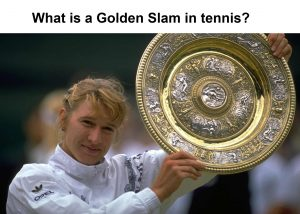 Golden Slam is achieved by a player when he or she wins all four slams and an Olympic Gold Medal in the same year