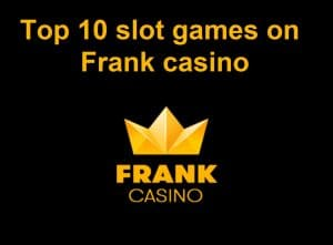 Top 10 Frank slot games online