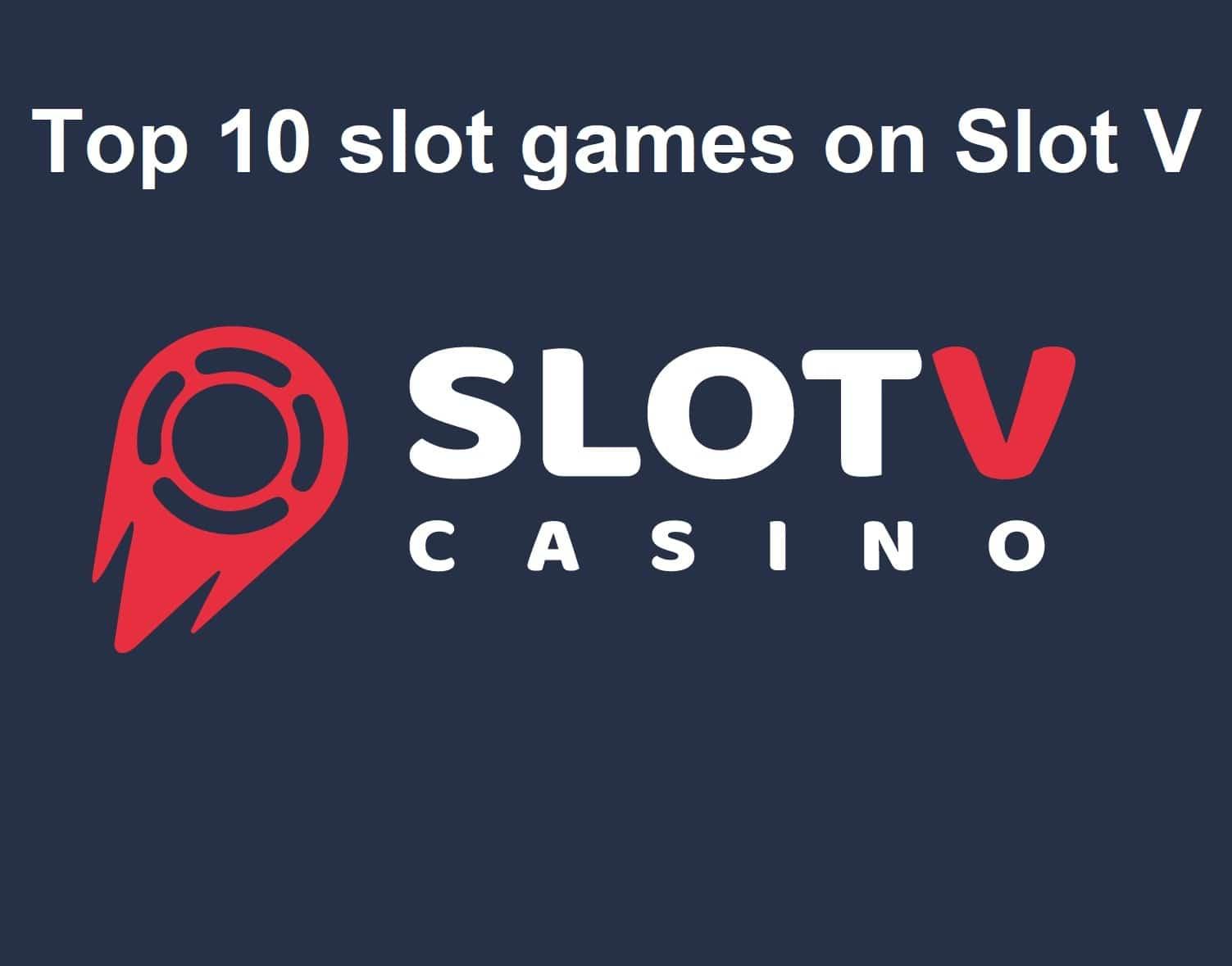 Top 10 slot machines on Slot V