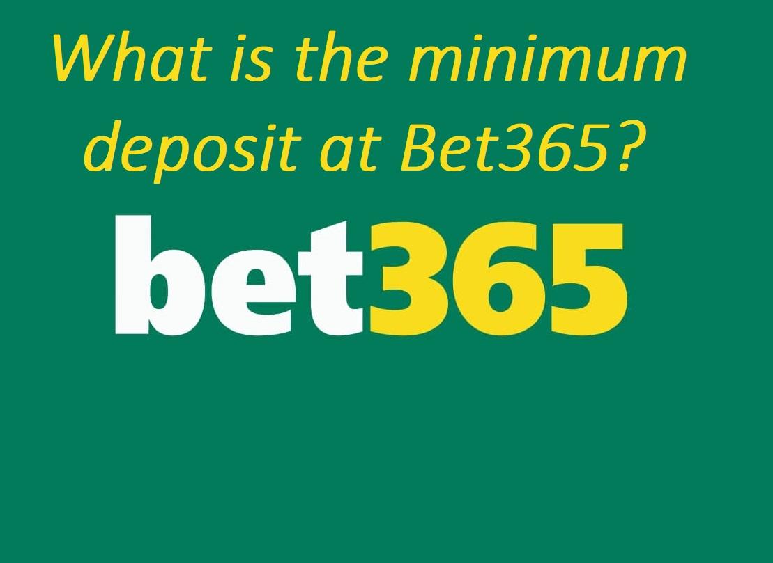 How much is the minimum deposit in Bet365 online casino