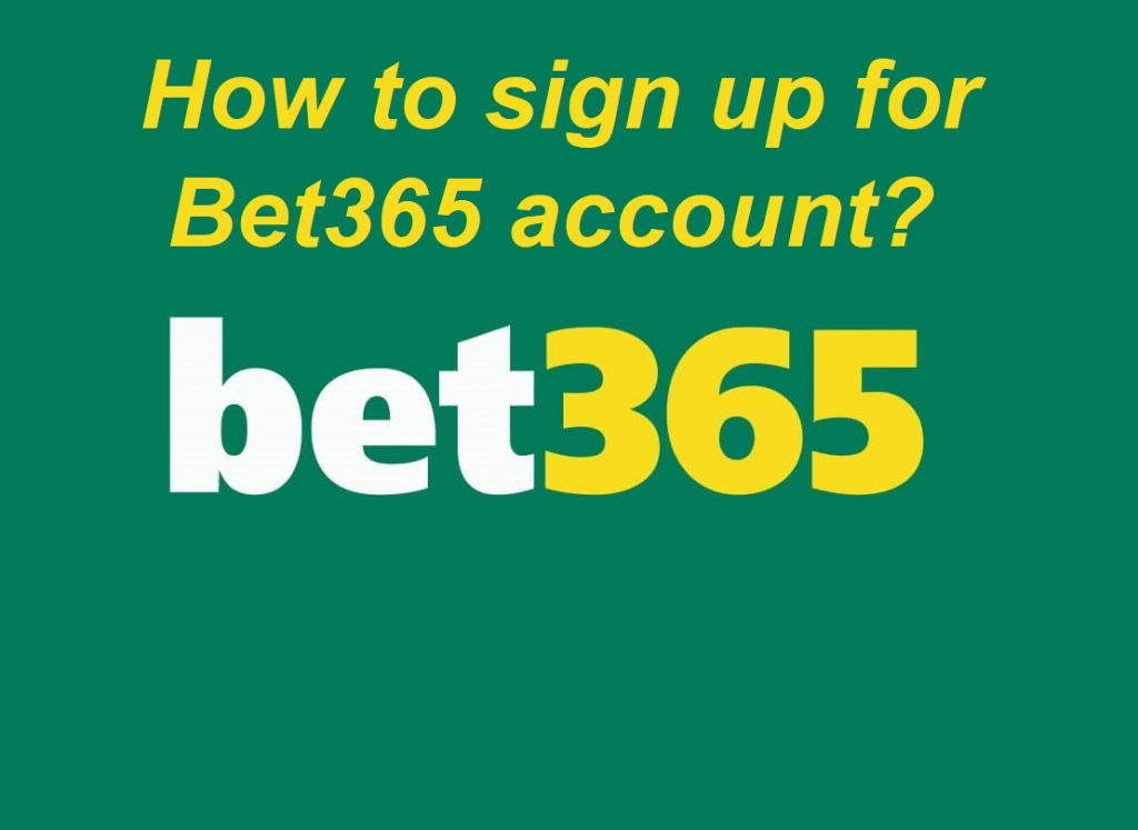 How to sign up in Bet 365 and submit a valid registration