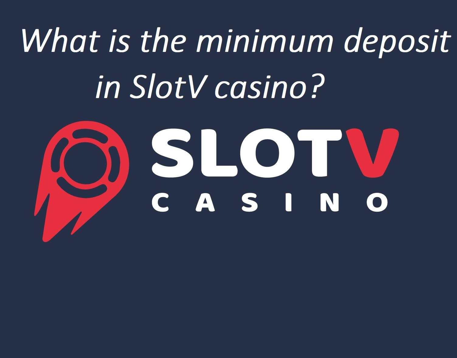 What is the minimum deposit amount in Slot V casino