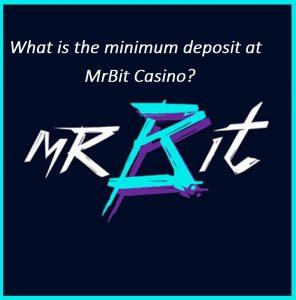 What is the minimum deposit at MrBit casino?
