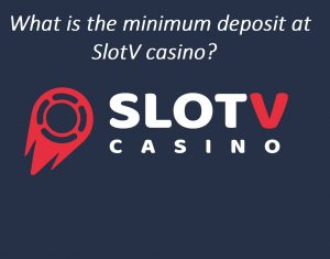 What is the minimum deposit at Slot V casino?