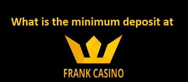 Frank Casino Minimum Deposit