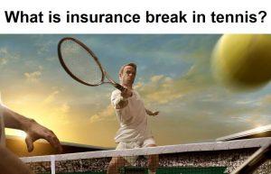 What is insurance break in tennis
