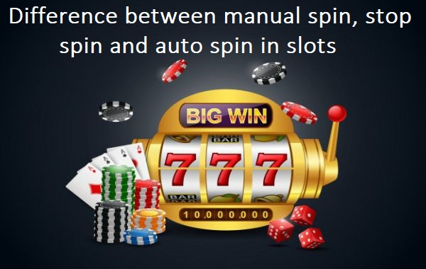 Difference between manual spin, stop spin and auto spin in slots